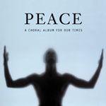 Peace: A Choral Album for Our Times