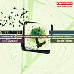 Yoshimatsu: Symphony No. 5/ Atom Hearts Club Suite, No. 2/Prelude to the Celebration of Birds, Op. 83