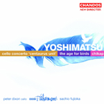 Yoshimatsu: The Age of Birds/ Cello Concerto/Chikap