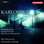 Karlowicz: Returning Waves/ A Sorrowful Tale/Episode at a Masquerade