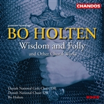 Holten: Wisdom and Folly and other Choral Works