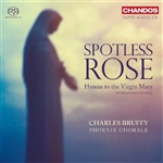 Phoenix Bach Choir - Spotless Rose: Hymns to the Virgin Mary