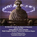 ARNOLD, M.: Return of Odysseus (The) / MILHAUD, D.: Suite Francaise / VAUGHAN WILLIAMS, R.: Toward the Unknown Region (Taylor)