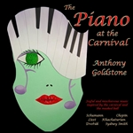 Piano Recital: Goldstone, Anthony - KHACHATURIAN, A. / SCHUMANN, R. / CHOPIN, F. / LISZT, F. / SMITH, S. / DVORAK, A. (The Piano at the Carnival)