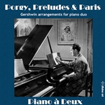 Porgy, Preludes & Paris: Gershwin Arrangements for Piano Duo