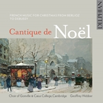 Cantique de Noël: French Music for Christmas from Berlioz to Debussy