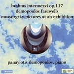 Brahms: 3 Intermezzi, Op. 117 - Demopoulos: Farewells - Mussorgsky: Pictures at an Exhibition