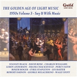 THE GOLDEN AGE OF LIGHT MUSIC - 1950's VOL 3 - SAY IT WITH MUSIC