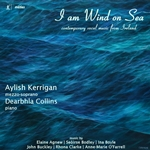 I Am Wind on Sea: Contemporary Vocal Music from Ireland