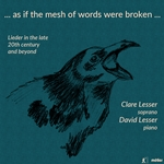 ...As If the Mesh of Words Were Broken...: Lieder in the Late 20th Century & Beyond