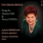 The Dream Bridge: Songs by Charles Ives & Henry Cowell
