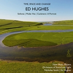 Ed Hughes: Time, Space & Change