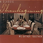 THANKSGIVING - A Classic Thanksgiving: We Gather Together