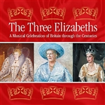 THREE ELIZABETHS (THE): A Musical Celebration of Britain through the Centuries