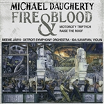 DAUGHERTY, M.: Fire and Blood /  MotorCity Triptych / Raise the Roof (Kavafian, B. Jones, Detroit Symphony, N. Jarvi)