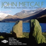 Metcalf - Mapping Wales, Plain Chants, Cello Symphony