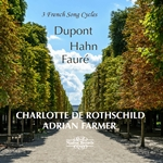 Dupont, Hahn, Fauré: 3 French Song Cycles