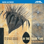 MATTHEWS, D.: In The Dark Time / Chaconne (BBC Symphony, Steen)