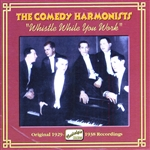 COMEDY HARMONISTS: Whistle While You Work (1929-1938)