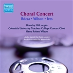 Choral Concert: Columbia University Teachers College Concert Choir - RÓZSA, M. / WILSON, H.R. / IVES, C. (Contemporary Choral Music) (1956)