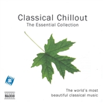 CLASSICAL CHILLOUT - The Essential Collection