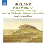 IRELAND, J.: Piano Works, Vol.  3 (Lenehan) - Piano Sonata /  Preludes / Green Ways