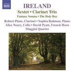 IRELAND, J.: Sextet /  Clarinet Trio / Fantasy-Sonata / The Holy Boy (Plane, Rahman, Maggini Quartet)