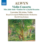 ALWYN, W.: Violin Concerto /  Miss Julie Suite / Fanfare for a Joyful Occasion (McAslan, Royal Liverpool Philharmonic, Lloyd-Jones)