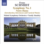 SCHMIDT, F.: Symphony No. 1 /  Notre Dame, Act I: Introduction, Interlude and Carnival Music (Malmo Symphony, Sinaisky)