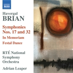 BRIAN, H.: Symphonies Nos. 17 and 32 /  In Memoriam / Festal Dance (Ireland RTE National Symphony, Leaper)