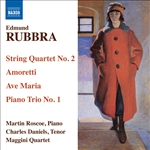 RUBBRA, E.: String Quartet No. 2 /  Amoretti / Ave Maria Gratia Plena / Piano Trio in 1 Movement (C. Daniels, Roscoe, Maggini Quartet)