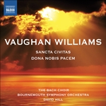 VAUGHAN WILLIAMS, R.: Dona Nobis Pacem /  Sancta Civitas (Pier, Brook, Staples, Bach Choir, Winchester Cathedral Choristers,Bournemouth Symphony, Hill)