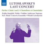 LUTOSLAWSKI, W.: Partita /  Interlude / Chain I and II / Chantefleurs et Chantefables (Lutoslawski's Last Concert) (New Music Concerts, Lutoslawski)