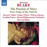 BLAKE, H.: Passion of Mary (The) /  4 Songs of the Nativity (London Voices, Royal Philharmonic, Blake)