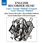 Recorder Music (English) - LANE, P. /  ARNOLD, M. / PITFIELD, T. / GREGSON, E. / LYON, D. / PARROTT, I. (Turner, Royal Ballet Sinfonia, G. Sutherland)