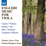 Viola Recital: Jones, Matthew - CLARKE, R. /  WALTON, W. / BRIDGE, F. / BAX, A. / BLISS, A. / VAUGHAN WILLIAMS, R. (English Music for Viola)