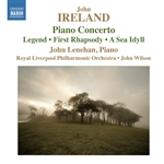 IRELAND, J.: Piano Concerto / Legend / Rhapsody / A Sea Idyll (Lenehan, Royal Liverpool Philharmonic, Wilson)