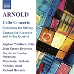 ARNOLD, M.: Cello Concerto / Symphony for Strings / Fantasy (Wallfisch, Turner, Northern Chamber Orchestra, Manchester Sinfonia, Ward, Howarth)