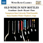 Wind Band Music - GRANTHAM, D. / JACOB, G. / BRYANT, S. (Old Wine in New Bottles) (Youngstown State University Symphonic Wind Ensemble, S. Gage)