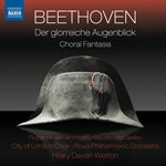 BEETHOVEN, L. van: Glorreiche Augenblick (Der) / Choral Fantasy (McCawley, City of London Choir, Royal Philharmonic, Wetton)