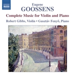 GOOSSENS, E.: Violin and Piano Music (Complete) (Gibbs, Fenyo)