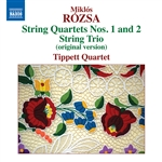 ROZSA, M.: String Quartets Nos. 1 and 2 / String Trio, Op. 1 (original published version) (Tippett Quartet)