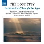 Choral Music - The Lost City: Lamentations Through the Ages (Sospiri, C. Watson)