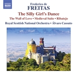 FREITAS, F. de: Silly Girl's Dance (The) / The Wall of Love / Suite medieval / Ribatejo (Royal Scottish National Orchestra, Cassuto)
