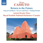 CASSUTO, Á.: Return to the Future / Song of Loneliness / To Love and Peace / Visiting Friends (Rosado, Royal Scottish National Orchestra, Cassuto)