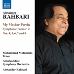 Alexander Rahbari: My Mother Persia, Vol. 2 – Symphonic Poems Nos. 4-8 (Live)