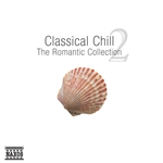 CLASSICAL CHILL 2 - The Romantic Collection
