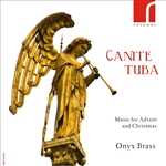 CHRISTMAS BRASS MUSIC - Canite Tuba: Music for Advent and Christmas (Onyx Brass)