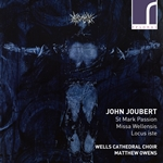 John Joubert: St Mark Passion, Missa Wellensis & Locus iste