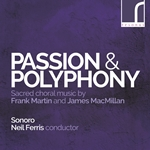 Passion & Polyphony: Sacred Choral Music by Frank Martin & James MacMillan